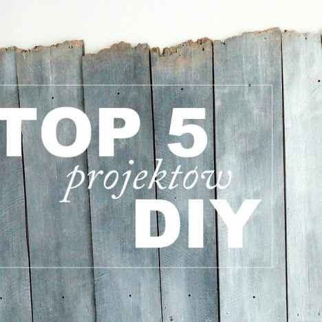 TOP 5 DIY lipiec