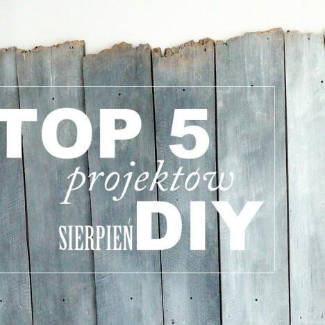 TOP 5 DIY sierpień