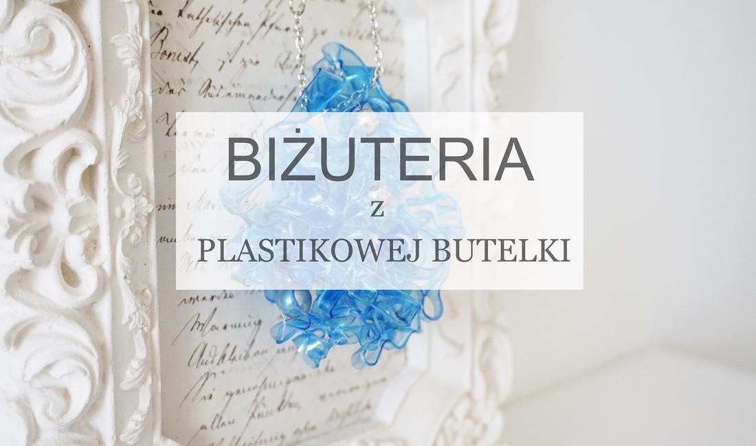 biżuteria z plastikowej butelki, butelka pet, nożyczki, łańcuszek, koraliki, instrukcja krok po kroku - haart.pl blog diy zrób to sam